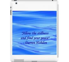 Allow The Stillness And Find Your Peace iPad Case/Skin