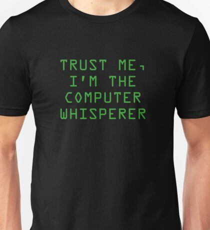 Trust Me, I'm The Computer Whisperer Unisex T-Shirt