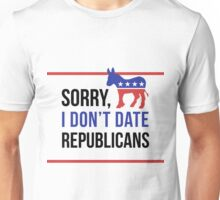 Sorry, I Don't Date Republicans Unisex T-Shirt