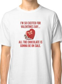 I'm So Excited For Valentine's Day... Classic T-Shirt
