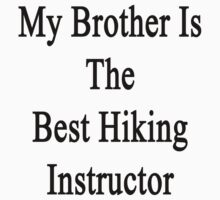 My Brother Is The Best Hiking Instructor  by supernova23