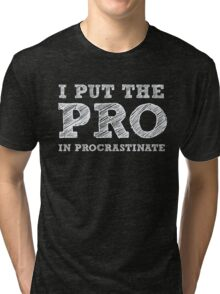 I put the PRO in Procrastinate - Funny Humor Shirt Tri-blend T-Shirt