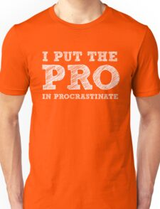 I put the PRO in Procrastinate - Funny Humor Shirt Unisex T-Shirt