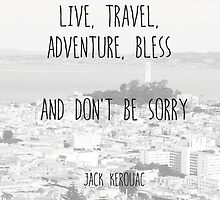 Live, Travel - by Jack Kerouac by Jan Weiss