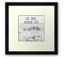 Live, Travel - by Jack Kerouac Framed Print