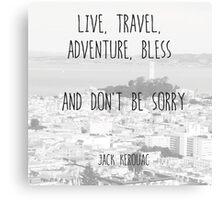 Live, Travel - by Jack Kerouac Canvas Print