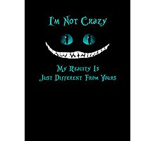 Cheshire Cat, I'm Not Crazy Photographic Print