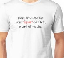 """Every Time I See The Word """"Explain"""" On A Test, A Part Of Me Dies. Unisex T-Shirt"""
