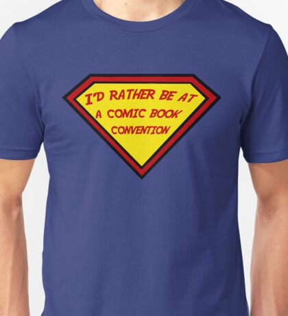 I'd Rather Be At A Comic Book Convention Unisex T-Shirt
