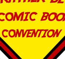 I'd Rather Be At A Comic Book Convention Sticker