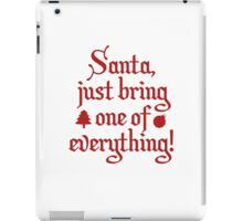 Santa, Just Bring One Of Everything! iPad Case/Skin
