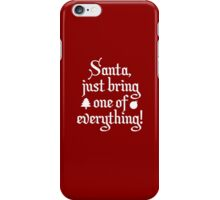 Santa, Just Bring One Of Everything! iPhone Case/Skin