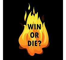 Win or Die Photographic Print