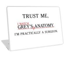 Trust Me, I Watch Grey's Anatomy. I'm Practically a Surgeon. Laptop Skin
