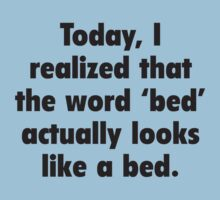 Today, I Realized That The Word Bed Actually Looks Like A Bed. by DesignFactoryD