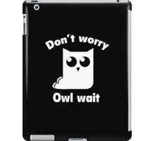 Don't Worry. Owl Wait. iPad Case/Skin