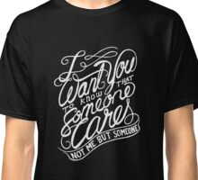 I want you to know someone cares - Not Me - Funny Humor T Shirt Classic T-Shirt