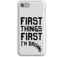 First Things First. I'm drunk iPhone Case/Skin