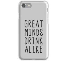 Great minds drink alike iPhone Case/Skin