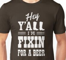 Hey Y'all I'm fixin for a beer Unisex T-Shirt