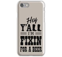 Hey Y'all I'm fixin for a beer iPhone Case/Skin
