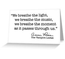 We breathe the light Greeting Card