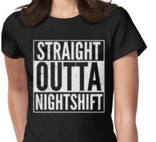 STRAIGHT OUTTA NIGHTSHIFT NURSE Womens Fitted T-Shirt