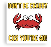 Funny 40th Birthday (Crabby) Canvas Print