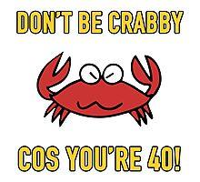 Funny 40th Birthday (Crabby) Photographic Print