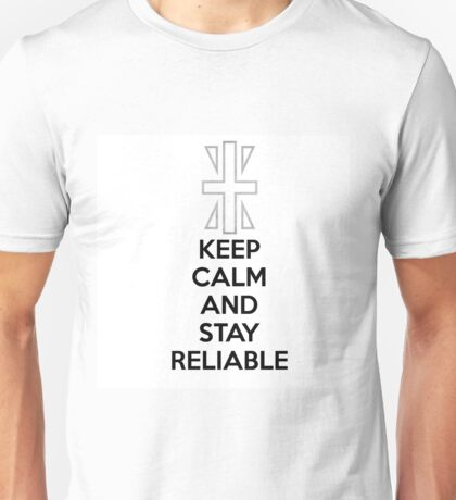 KEEP CALM AND STAY RELIABLE Unisex T-Shirt