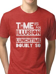 Time Is An Illusion, Lunchtime Doubly So Tri-blend T-Shirt
