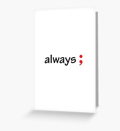 Semicolon; Always Greeting Card