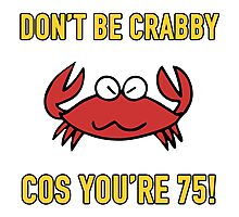 Funny 75th Birthday (Crabby) Photographic Print