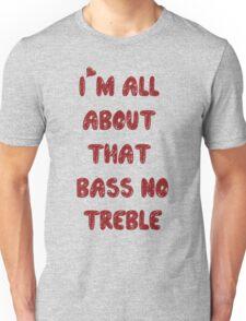 All About That Bass ll Unisex T-Shirt
