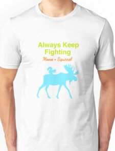 Always Keep Fighting Moose and Squirrel Unisex T-Shirt