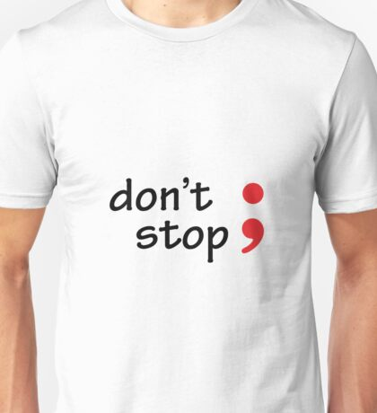 Semicolon; Don't Stop Unisex T-Shirt