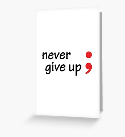 Semicolon; Never Give Up Greeting Card