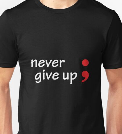 Semicolon; Never Give Up Unisex T-Shirt