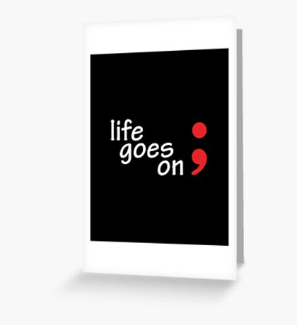 Semicolon; Life Goes On Greeting Card