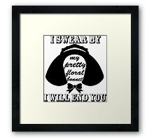 I Swear By My Pretty Floral Bonnet I Will End You Framed Print