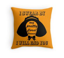 I Swear By My Pretty Floral Bonnet I Will End You Throw Pillow