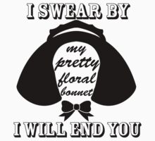 I Swear By My Pretty Floral Bonnet I Will End You by honestlyanthony