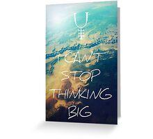 I Can't Stop Thinking Big Lyrics Greeting Card