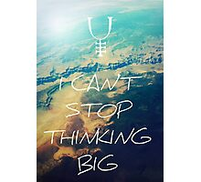 I Can't Stop Thinking Big Lyrics Photographic Print