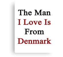 The Man I Love Is From Denmark  Canvas Print