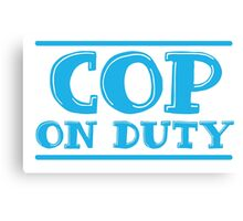 COP on duty Canvas Print