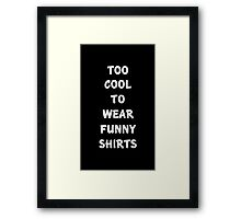 Too cool to wear funny shirts Framed Print