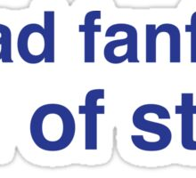I read FANFIC. End of STORY. Sticker