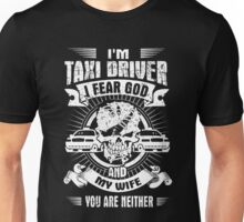 I'm TAXI DRIVER I Fear God  and my Wife you are Neither Unisex T-Shirt