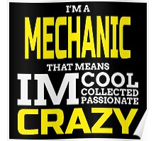 I'm A Mechanic That Means I'm Cool Collected Passionate Crazy  Poster